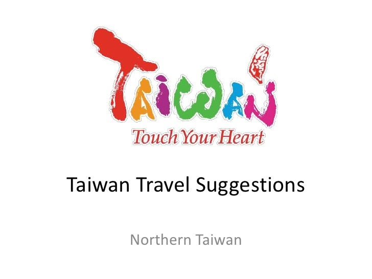 Taiwan Travel Suggestions<br />Northern Taiwan<br />