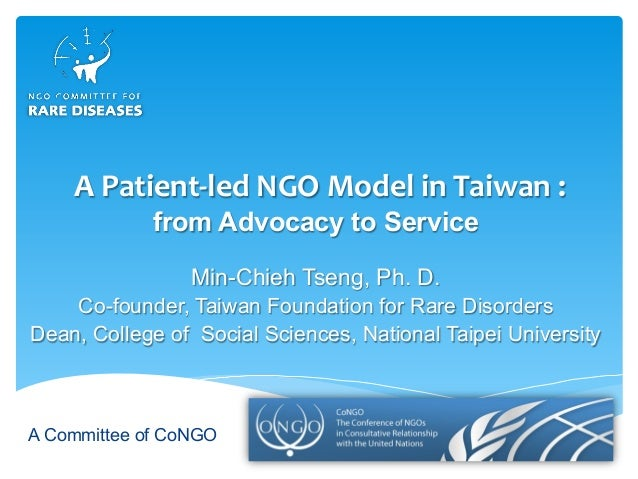 A Committee of CoNGO APatient-ledNGOModelinTaiwan: from Advocacy to Service Min-Chieh Tseng, Ph. D. Co-founder, Ta...