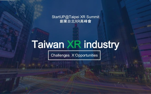 Taiwan XR industry Challenges X Opportunities StartUP@Taipei XR Summit 創業台北XR高峰會