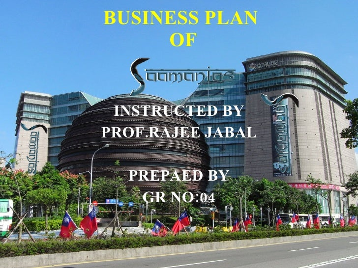 BUSINESS PLAN  OF INSTRUCTED BY PROF.RAJEE JABAL PREPAED BY GR NO:04