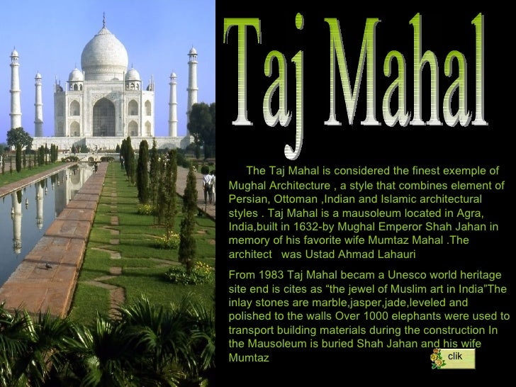 Taj Mahal The Taj Mahal is considered the finest exemple of Mughal Architecture , a style that combines element of Persian...