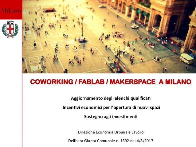 COWORKING / FABLAB / MAKERSPACE A MILANO   Aggiornamentodeglielenchiqualifica3 Incen3vieconomiciperl'aperturadi...