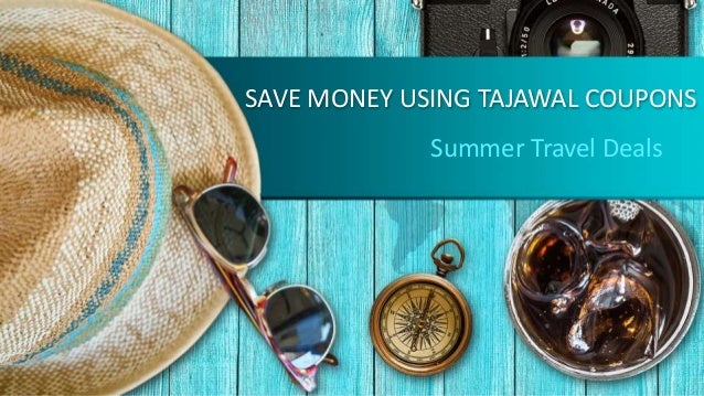 SAVE MONEY USING TAJAWAL COUPONS Summer Travel Deals