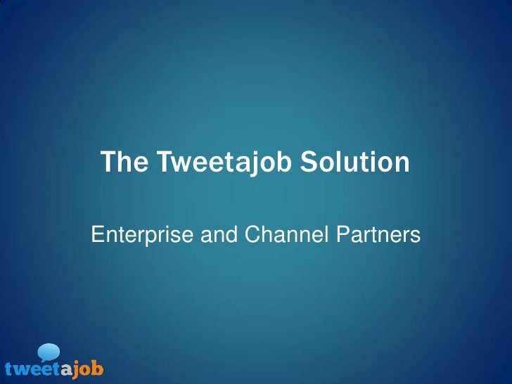 The Tweetajob Solution<br />Enterprise and Channel Partners<br />