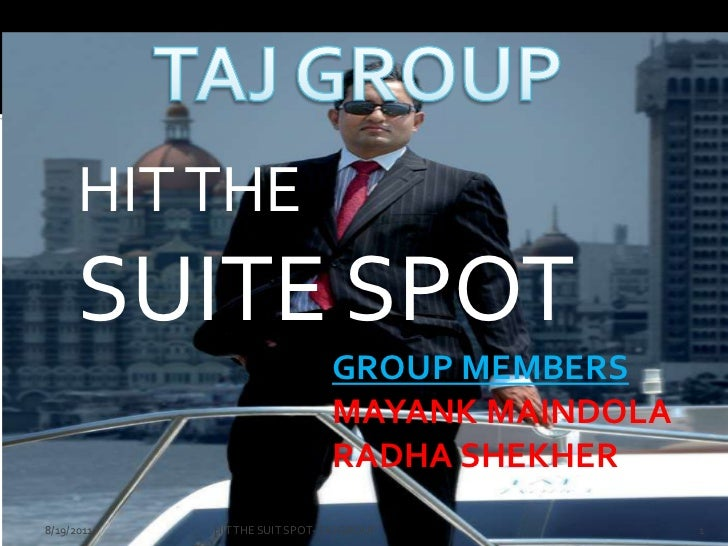 HIT THE<br />SUITE SPOT<br />GROUP MEMBERS<br />			MAYANK MAINDOLA<br />			RADHA SHEKHER<br />TAJ GROUP<br />02-02-2011<br...