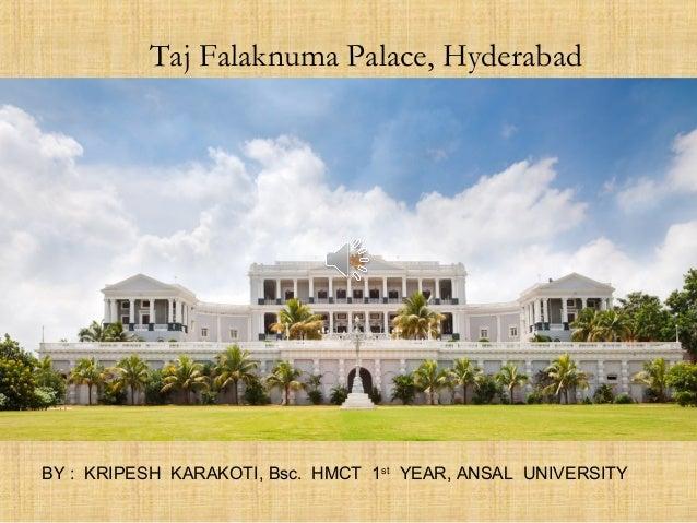 Taj Falaknuma Palace, Hyderabad BY : KRIPESH KARAKOTI, Bsc. HMCT 1st YEAR, ANSAL UNIVERSITY