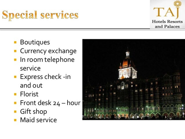 7ps of service marketing taj hotel The service marketing mix involves product, price, place, promotion, people, process and physical evidence firms marketing a service need to get each of these elements correct the marketing mix for a service has additional elements because the characteristics of a service are different to the characteristics of a product.