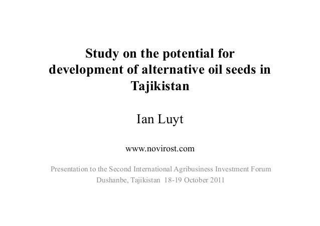 Study on the potential fordevelopment of alternative oil seeds in             Tajikistan                           Ian Luy...