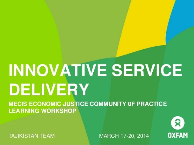 INNOVATIVE SERVICE DELIVERY MECIS ECONOMIC JUSTICE COMMUNITY 0F PRACTICE LEARNING WORKSHOP TAJIKISTAN TEAM MARCH 17-20, 20...