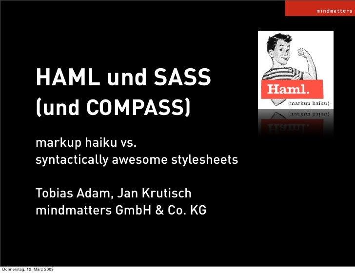 HAML und SASS                 (und COMPASS)                 markup haiku vs.                 syntactically awesome stylesh...