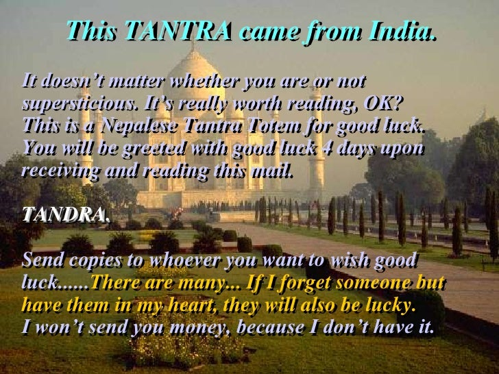 This TANTRA came from India.<br />It doesn't matter whether you are or not supersticious. It's really worth reading, OK?<b...