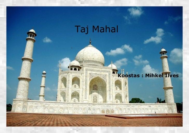 Koostas : Mihkel Ilves Taj Mahal