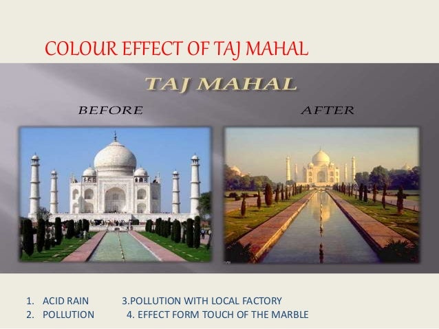 effect of acid rain on historical monuments Article shared by acid rain and other atmospheric pollutants may sometime cause great damage to historical monuments a fierce controversy has recently been generated in india as to whether or not the oil refinery in mathura poses a threat to the taj mahal in agra (some 64 km from mathura.