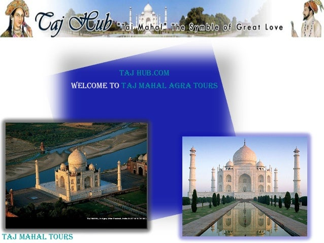 Taj hub.com              Welcome To Taj mahal agra ToursTaj mahal Tours