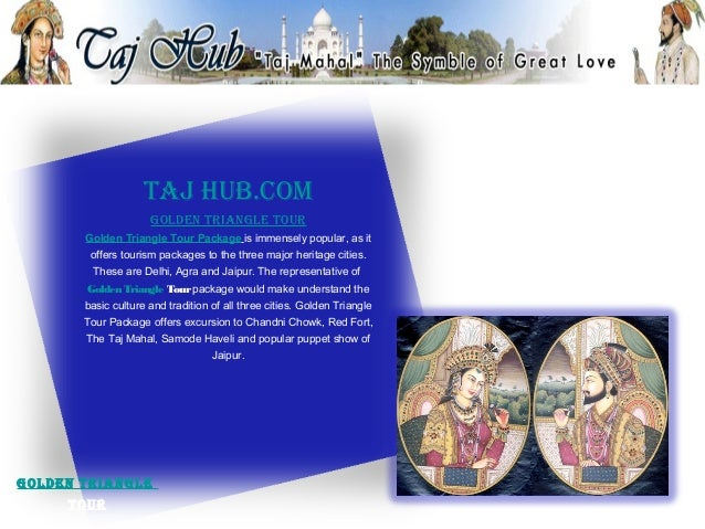 Taj hub.com                     golDeN TrIaNgle Tour       Golden Triangle Tour Package is immensely popular, as it       ...