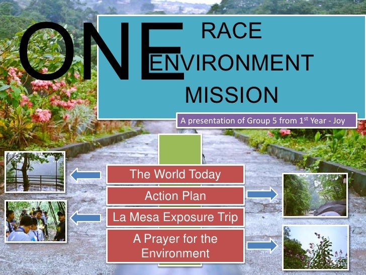 ONE            RACE        ENVIRONMENT          MISSION             A presentation of Group 5 from 1st Year - Joy        T...