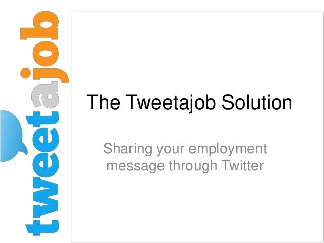 The Tweetajob Solution Sharing your employment message through Twitter