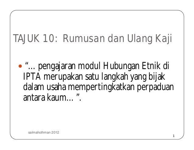"1 TAJUK 10: Rumusan dan Ulang Kaji  ""…pengajaran modul Hubungan Etnik di IPTA merupakan satu langkah yang bijak dalam usa..."