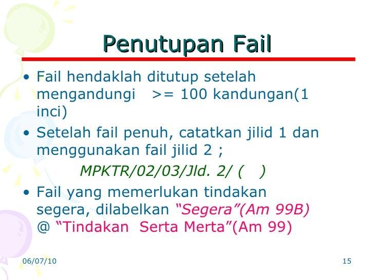 Penutupan Fail <ul><li>Fail hendaklah ditutup setelah mengandungi  >= 100 kandungan(1 inci) </li></ul><ul><li>Setelah fail...