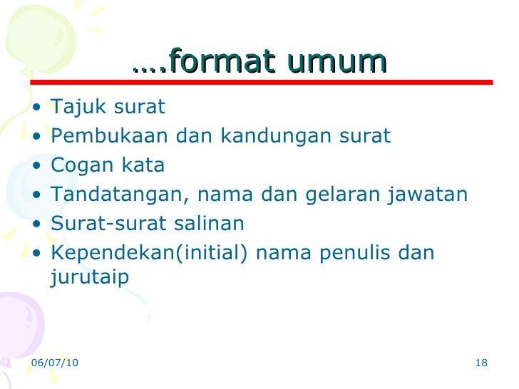 … .format umum <ul><li>Tajuk surat </li></ul><ul><li>Pembukaan dan kandungan surat </li></ul><ul><li>Cogan kata </li></ul>...