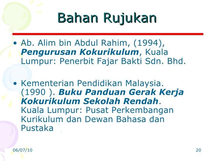 Bahan Rujukan <ul><li>Ab. Alim bin Abdul Rahim, (1994),  Pengurusan Kokurikulum , Kuala Lumpur: Penerbit Fajar Bakti Sdn. ...