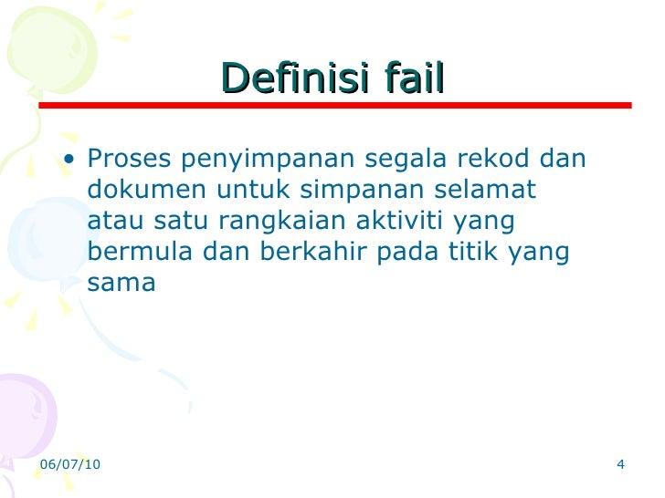 Definisi fail <ul><li>Proses penyimpanan segala rekod dan dokumen untuk simpanan selamat atau satu rangkaian aktiviti yang...