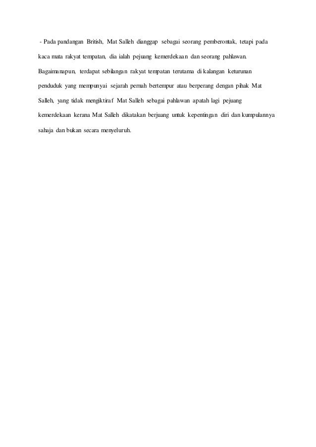 - Pada pandangan British, Mat Salleh dianggap sebagai seorang pemberontak, tetapi pada kaca mata rakyat tempatan, dia iala...