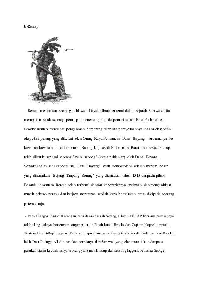 b)Rentap - Rentap merupakan seorang pahlawan Dayak (Iban) terkenal dalam sejarah Sarawak. Dia merupakan salah seorang pemi...