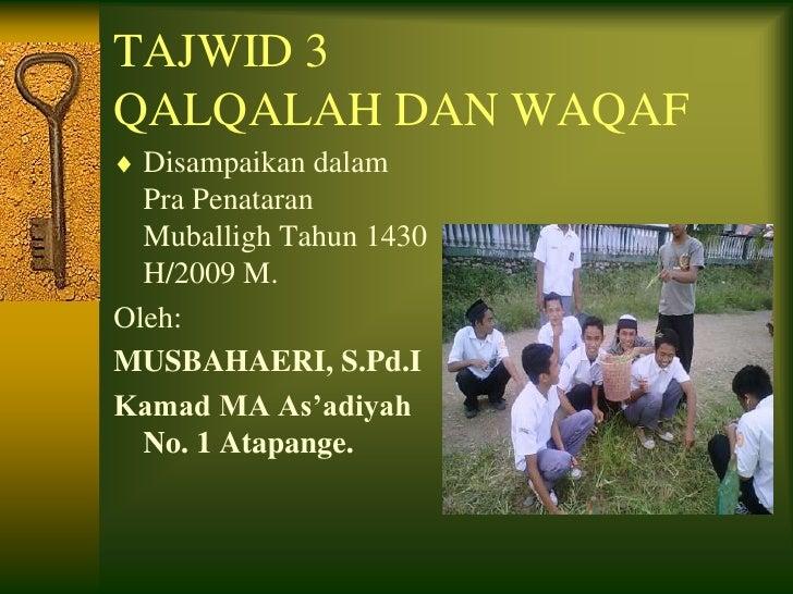 TAJWID 3QALQALAH DAN WAQAF  Disampaikan dalam  Pra Penataran  Muballigh Tahun 1430  H/2009 M.Oleh:MUSBAHAERI, S.Pd.IKamad ...