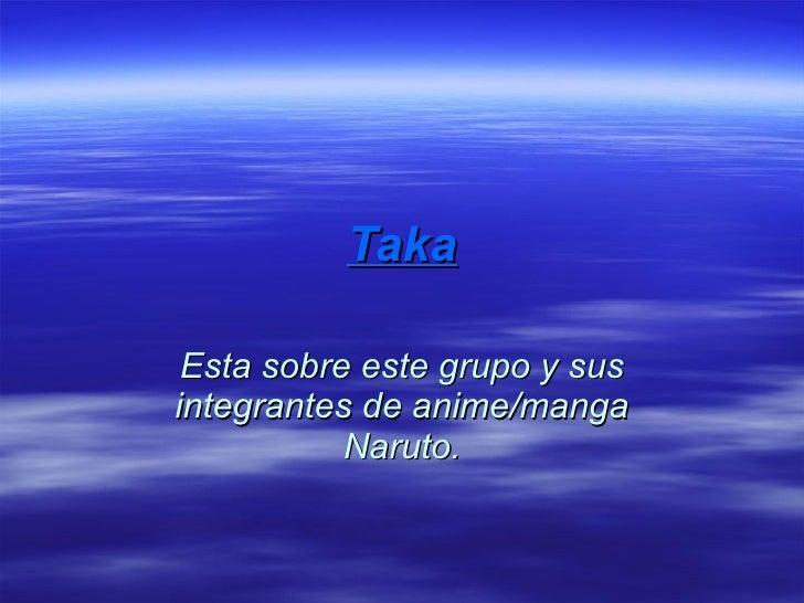 Taka Esta sobre este grupo y sus integrantes de anime/manga Naruto.