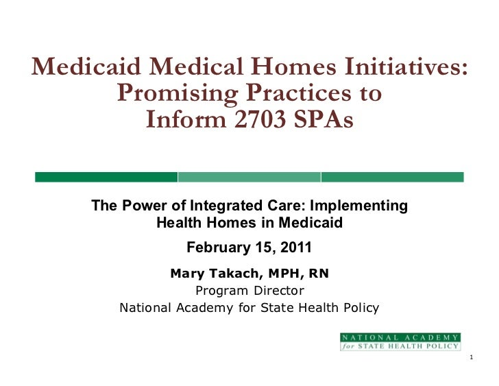 Medicaid Medical Homes Initiatives:      Promising Practices to         Inform 2703 SPAs    The Power of Integrated Care: ...