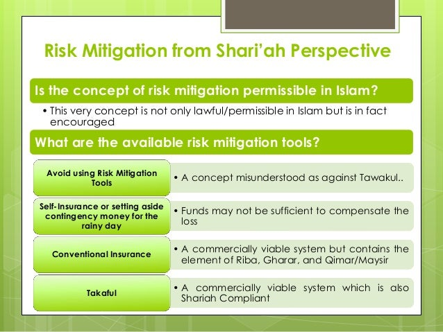 permissible risk in takaful Findings – after comparing takaful with conventional insurance, it is indicated   permissible because conventional insurance has elements of interest, gharar   of risk which makes the contract void and therefore not allowed in islam while.