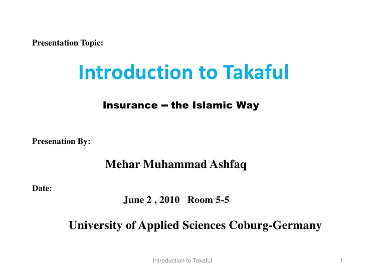 Presentation Topic:               Introduction to Takaful                   Insurance      – the Islamic Way  Presenation ...