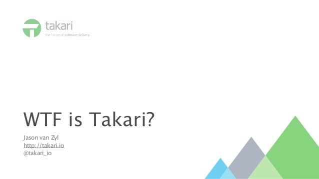 WTF is Takari? Jason van Zyl http://takari.io @takari_io