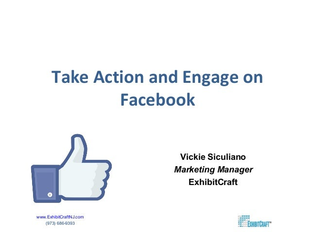 Take Action and Engage on              Facebook                          Vickie Siculiano                         Marketin...