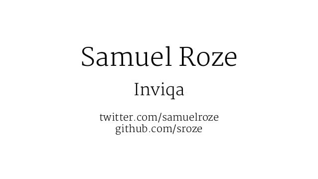 Samuel Roze Inviqa twitter.com/samuelroze github.com/sroze