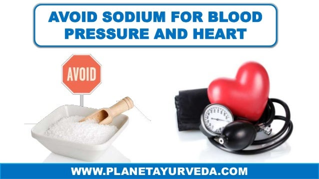 AVOID SODIUM FOR BLOOD PRESSURE AND HEART WWW.PLANETAYURVEDA.COM
