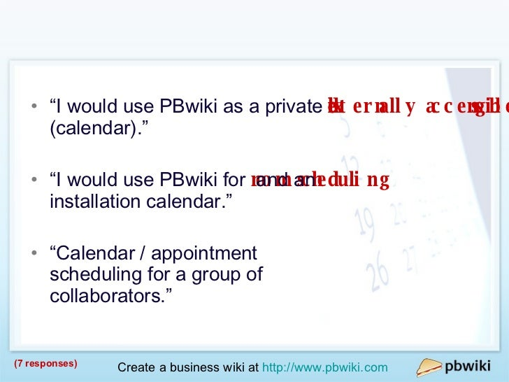 """Calendar / Schedule <ul><li>"""" I would use PBwiki as a private  externally accessible area for scheduling  (calendar)."""" </l..."""