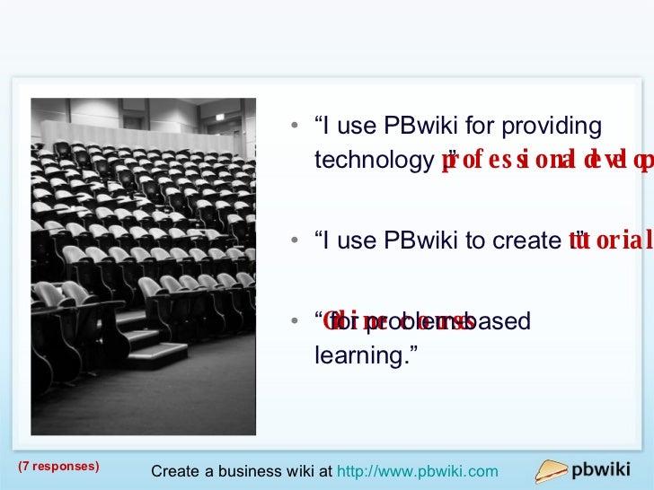 "Education / Training <ul><li>"" I use PBwiki for providing technology  professional development ."" </li></ul><ul><li>"" I us..."