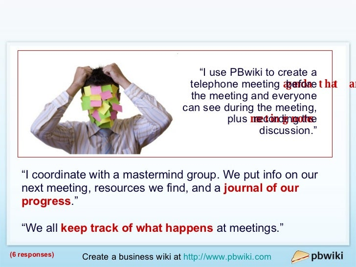 "Meetings <ul><li>"" I use PBwiki to create a telephone meeting  agenda that anyone can update  before the meeting and every..."