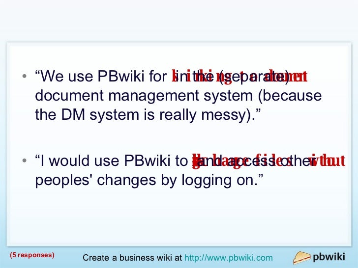 """File Sharing / Document Management <ul><li>""""We use PBwiki for  linking to documents  in the (separate) document management..."""