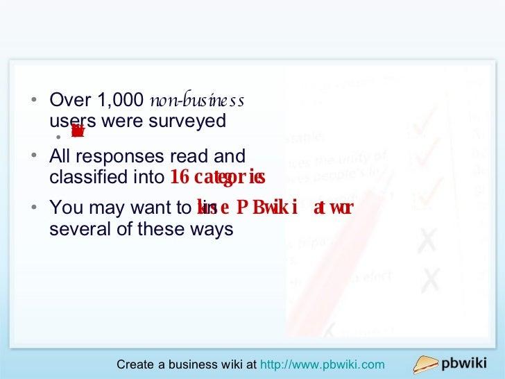 How Would You Use PBwiki At Work? <ul><li>Over 1,000  non-business  users were surveyed </li></ul><ul><ul><li>How would yo...