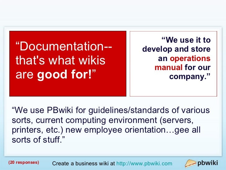 """Documentation """" We use it to develop and store an  operations manual  for our company."""" """" Documentation--that's what wikis..."""