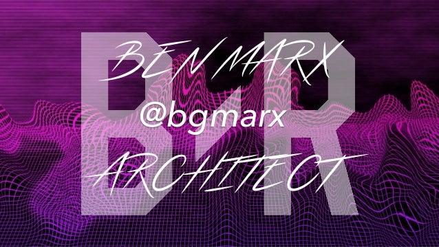 BEN MARX @bgmarx ARCHITECT