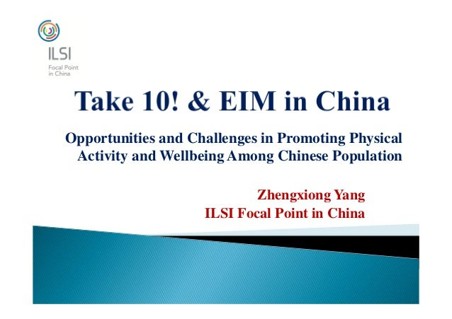 Opportunities and Challenges in Promoting Physical  Activity and Wellbeing Among Chinese Population  Zhengxiong Yang  ILSI...