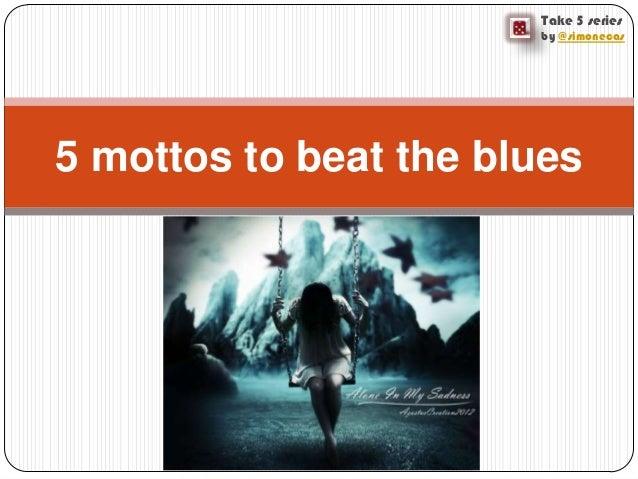 Take 5 seriesby @simonecas5 mottos to beat the blues
