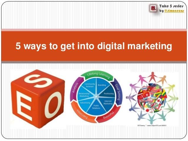 Take 5 seriesby @simonecas5 ways to get into digital marketing