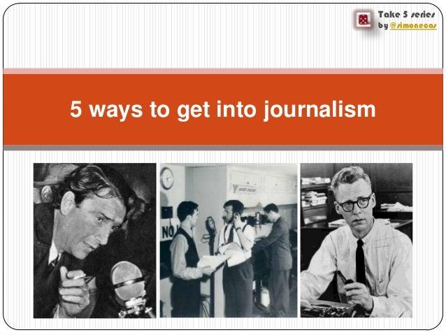 Take 5 seriesby @simonecas5 ways to get into journalism