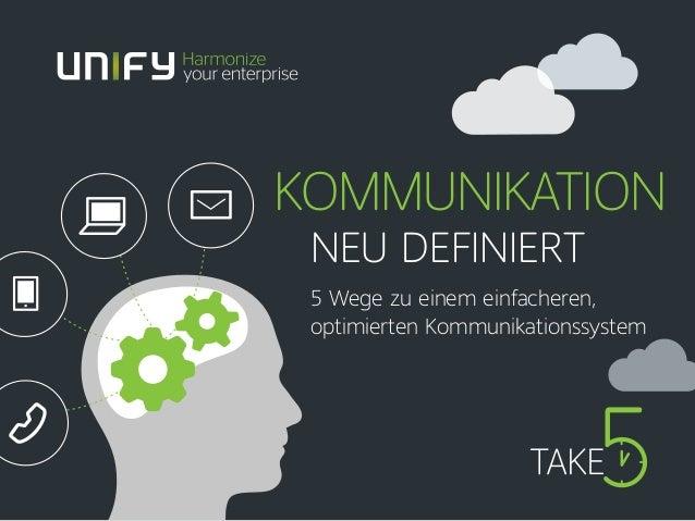 KOMMUNIKATION NEU DEFINIERT 5 Wege zu einem einfacheren, optimierten Kommunikationssystem