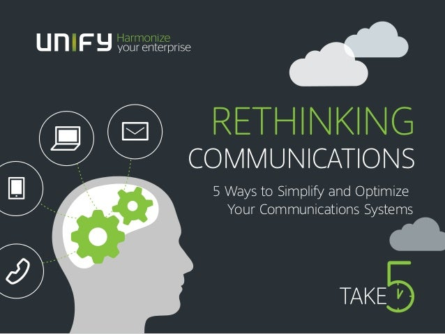 RETHINKING COMMUNICATIONS 5 Ways to Simplify and Optimize Your Communications Systems